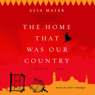 The Home That Was Our Country: A Memoir of Syria Audiobook, by Alia Malek