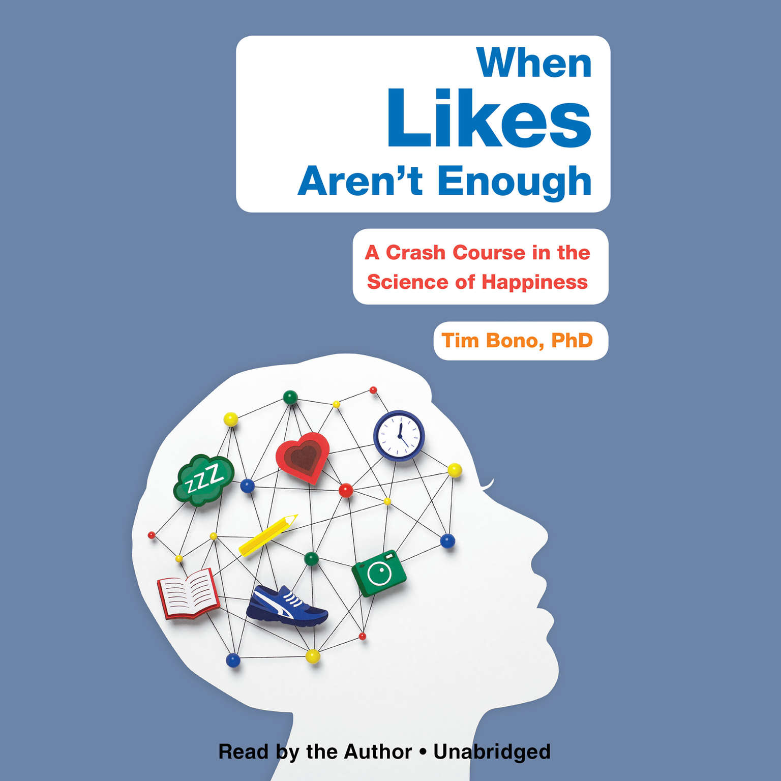 When Likes Arent Enough: A Crash Course in the Science of Happiness Audiobook, by Tim Bono