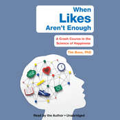When Likes Aren't Enough: A Crash Course in the Science of Happiness Audiobook, by Tim Bono|