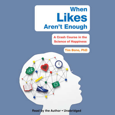 When Likes Aren't Enough: A Crash Course in the Science of Happiness Audiobook, by Tim Bono