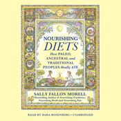 Nourishing Diets: How Paleo, Ancestral and Traditional Peoples Really Ate Audiobook, by Sally Fallon Morell