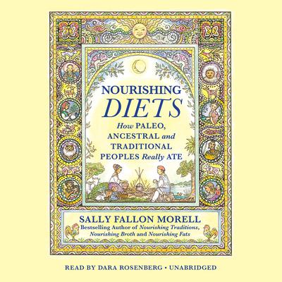Nourishing Diets: How Paleo, Ancestral, and Traditional Peoples Really Ate Audiobook, by Sally Fallon Morell