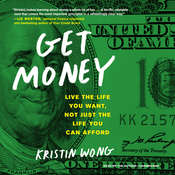 Get Money: Live the Life You Want, Not Just the Life You Can Afford Audiobook, by Kristin Wong