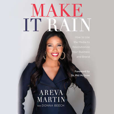 Make It Rain!: How to Use the Media to Revolutionize Your Business & Brand Audiobook, by Areva Martin