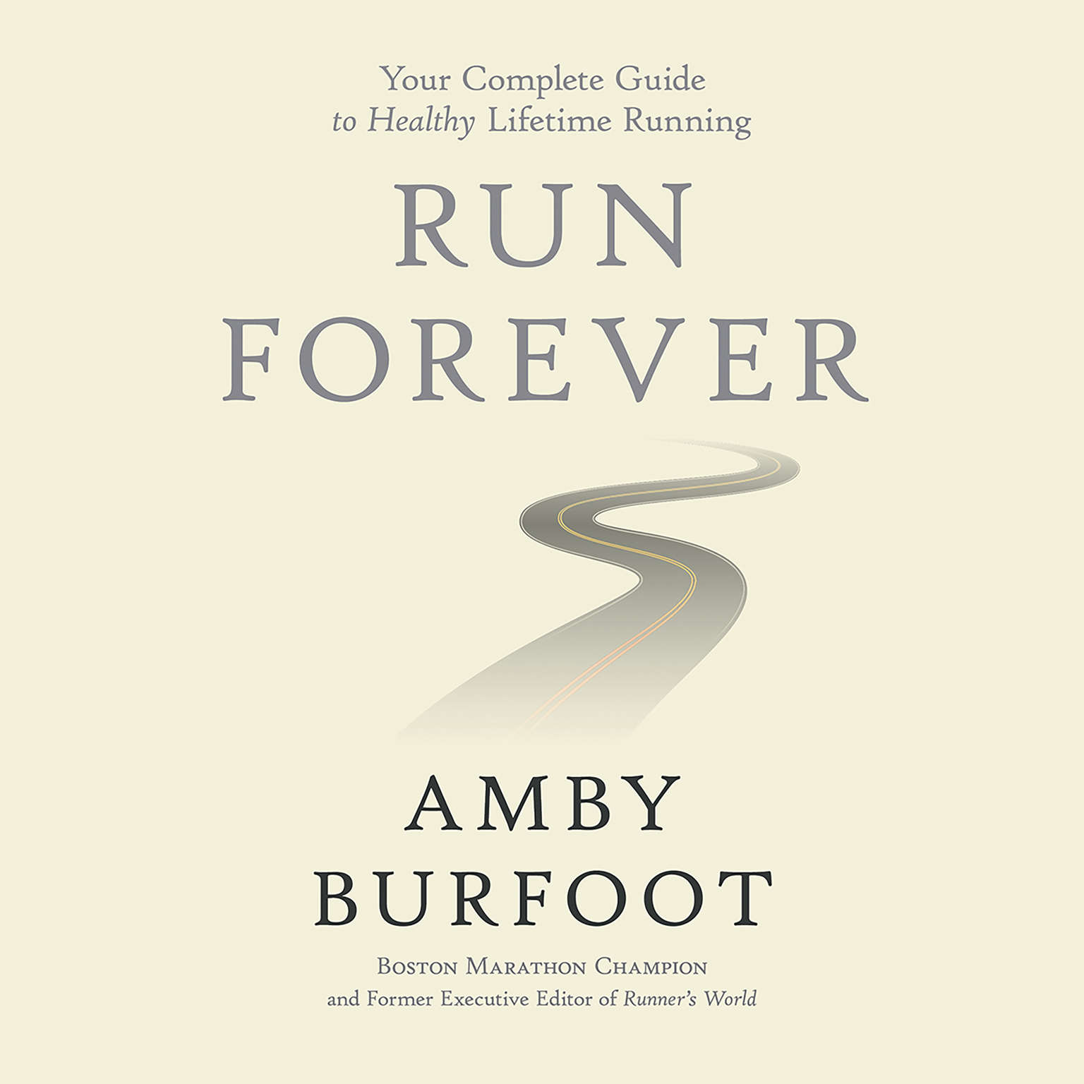 Run Forever: Your Complete Guide to Healthy Lifetime Running Audiobook, by Amby Burfoot