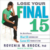 Lose Your Final 15: Dr. Ros Plan to Eat 15 Servings A Day & Lose 15 Pounds at a Time Audiobook, by Rovenia M. Brock