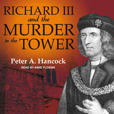 Richard III and the Murder in the Tower Audiobook, by Peter A. Hancock