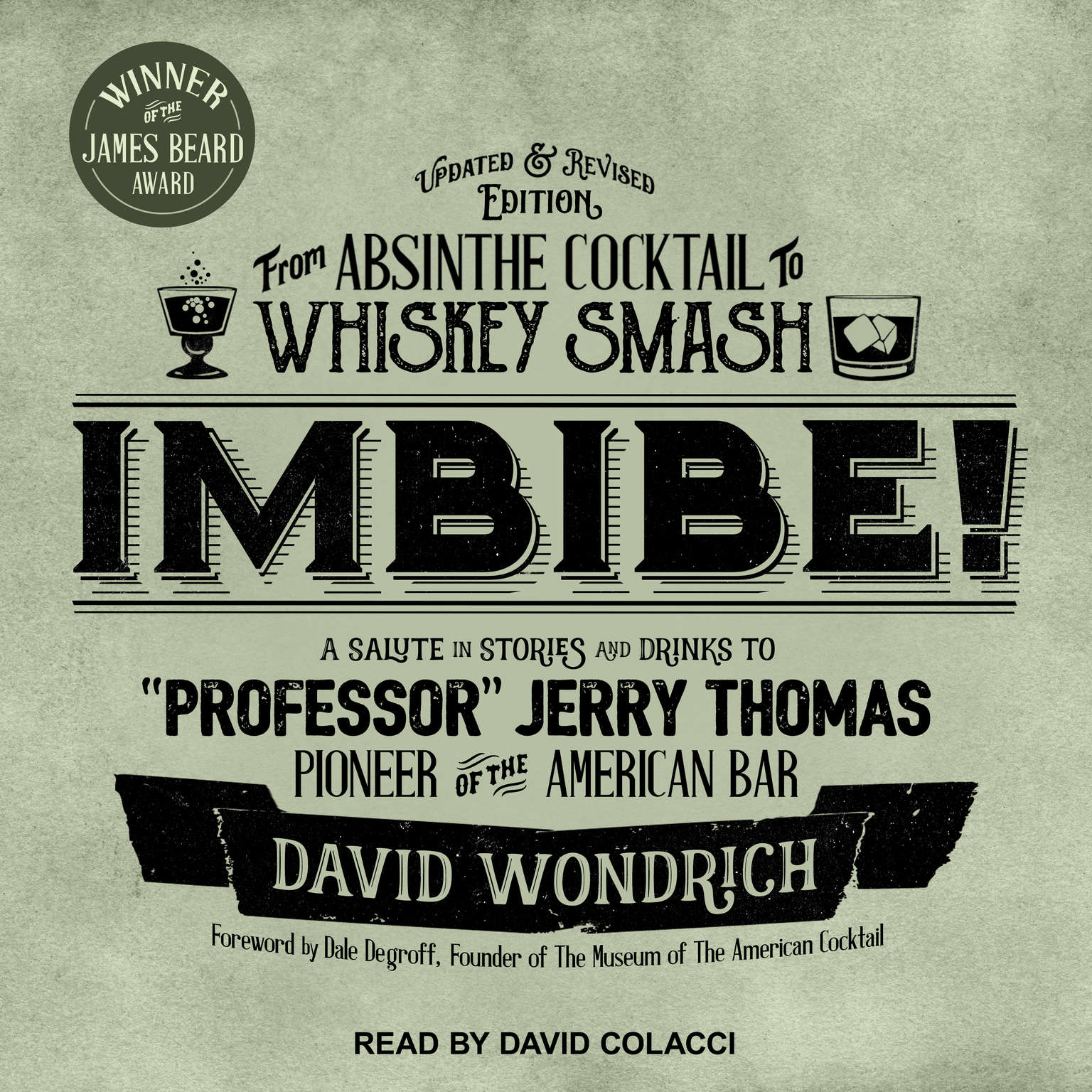 Imbibe! Updated and Revised Edition: From Absinthe Cocktail to Whiskey Smash, a Salute in Stories and Drinks to Professor Jerry Thomas, Pioneer of the American Bar Audiobook, by David Wondrich