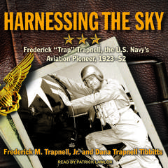 Harnessing the Sky: Frederick Trap Trapnell, the U.S. Navys Aviation Pioneer, 1923-1952 Audiobook, by Dana Trapnell Tibbitts, Frederick M. Trapnell