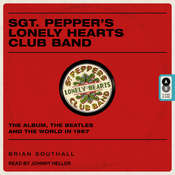 Sgt. Pepper's Lonely Hearts Club Band: The Album, the Beatles, and the World in 1967 Audiobook, by Brian Southall