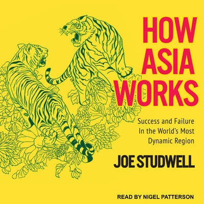 How Asia Works: Success and Failure in the Worlds Most Dynamic Region Audiobook, by Joe Studwell