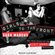 Girls to the Front: The True Story of the Riot Grrrl Revolution Audiobook, by Sara Marcus