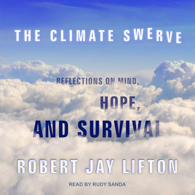 The Climate Swerve: Reflections on Mind, Hope, and Survival Audiobook, by Robert Jay Lifton