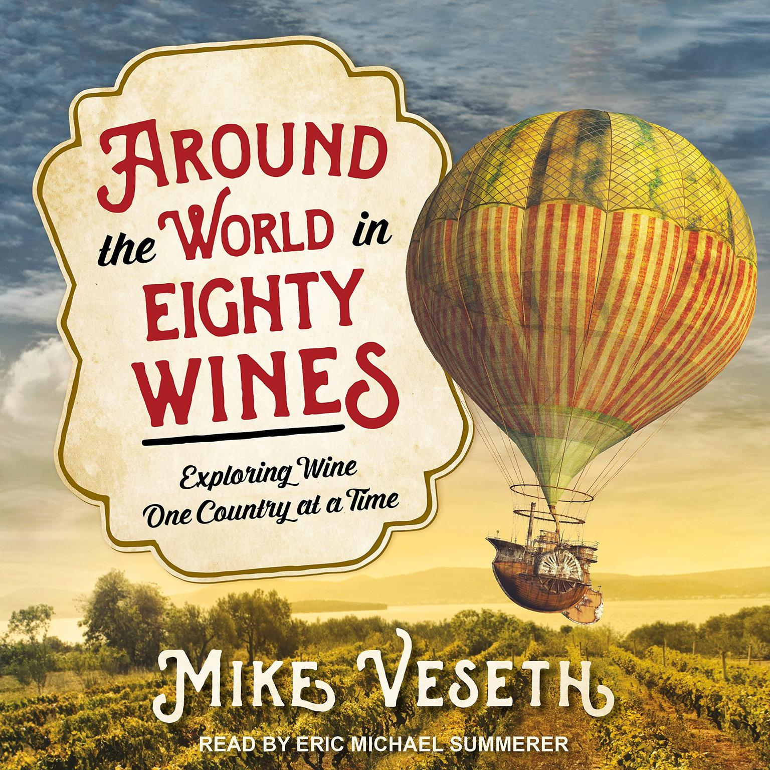 Around the World in Eighty Wines: Exploring Wine One Country at a Time Audiobook, by Mike Veseth