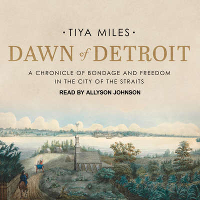 Dawn of Detroit: A Chronicle of Bondage and Freedom in the City of the Straits Audiobook, by Tiya Miles