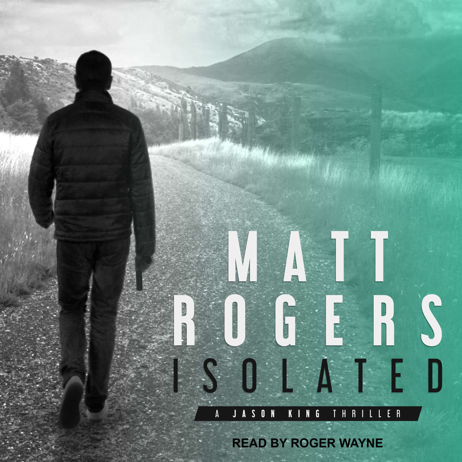 Isolated: A Jason King Thriller Audiobook, by Matt Rogers