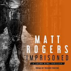 Imprisoned: A Jason King Thriller Audiobook, by Matt Rogers