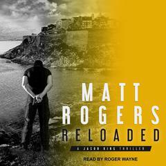 Reloaded: A Jason King Thriller Audiobook, by Matt Rogers