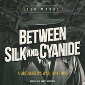 Between Silk and Cyanide: A Codemaker's War, 1941-1945 Audiobook, by Leo Marks