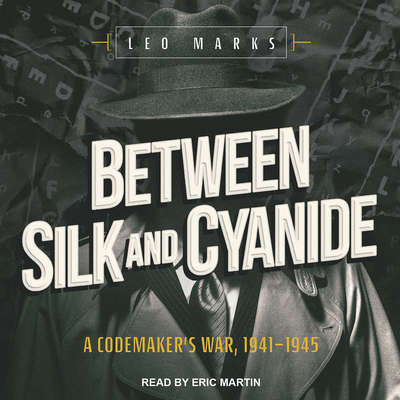 Between Silk and Cyanide: A Codemaker's War, 1941-1945 Audiobook, by Leo Marks