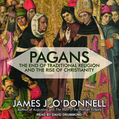 Pagans: The End of Traditional Religion and the Rise of Christianity Audiobook, by Author Info Added Soon