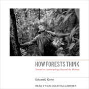 How Forests Think: Toward an Anthropology Beyond the Human Audiobook, by Eduardo Kohn