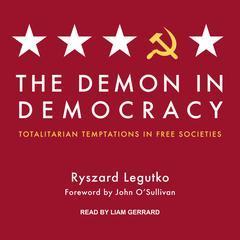 The Demon in Democracy: Totalitarian Temptations in Free Societies Audiobook, by Ryszard Legutko