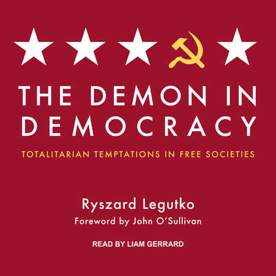 The Demon in Democracy: Totalitarian Temptations in Free Societies Audiobook, by Ryszard Legutko