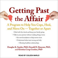 Getting Past the Affair: A Program to Help You Cope, Heal, and Move On -- Together or Apart Audiobook, by Donald H.  Baucom, Donald H. Baucom, Ph.D., Douglas K.  Snyder, Douglas K. Snyder, Ph.D., Kristina Coop Gordon, Ph.D., Kristina Coop Gordon