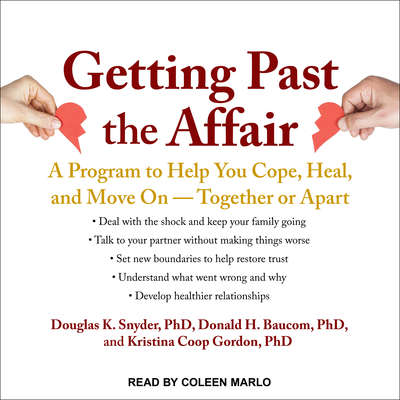 Getting Past the Affair: A Program to Help You Cope, Heal, and Move On -- Together or Apart Audiobook, by Douglas K.  Snyder