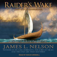 Raider's Wake: A Novel of Viking Age Ireland Audiobook, by James L. Nelson