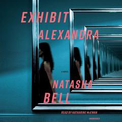 Exhibit Alexandra: A Novel Audiobook, by Natasha Bell