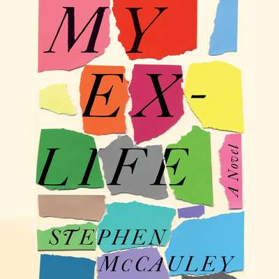 My Ex-Life: A Novel Audiobook, by Stephen McCauley