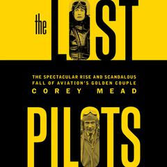 The Lost Pilots: The Spectacular Rise and Scandalous Fall of Aviations Golden Couple Audiobook, by Charnwood, Corey Mead