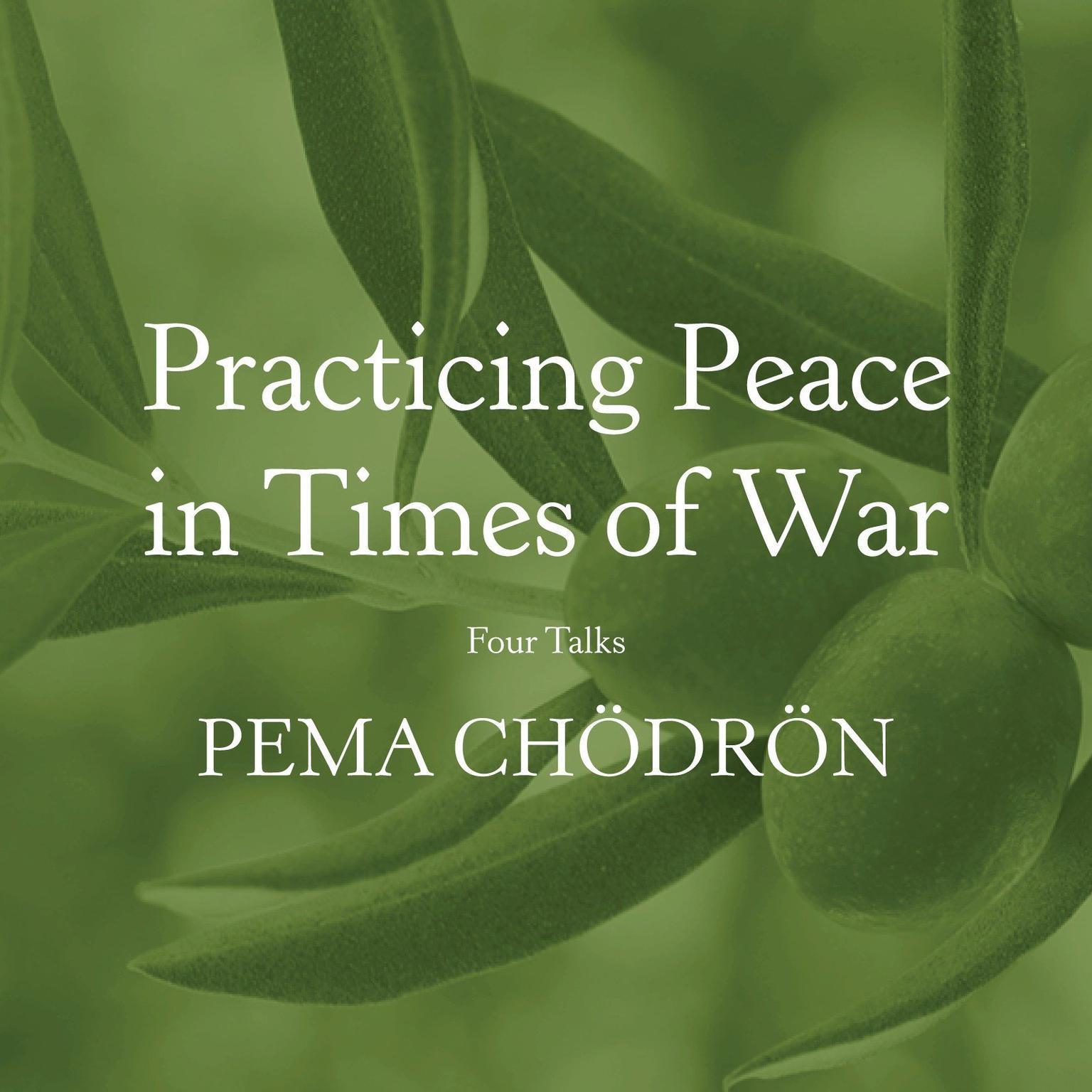 Practicing Peace in Times of War: Four Talks Audiobook, by Pema Chödrön