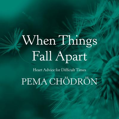 When Things Fall Apart: Heart Advice for Difficult Times Audiobook, by Pema Chödrön