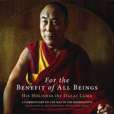 For the Benefit of All Beings: A Commentary on The Way of the Bodhisattva Audiobook, by The Fourteenth Dalai Lama