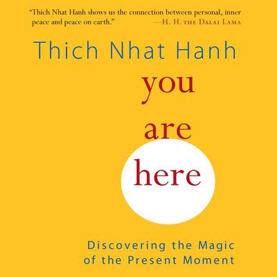 You Are Here: Discovering the Magic of the Present Moment Audiobook, by Thich Nhat Hanh