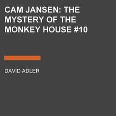 Cam Jansen: the Mystery of the Monkey House #10: The Mystery of the Monkey House Audiobook, by David A. Adler