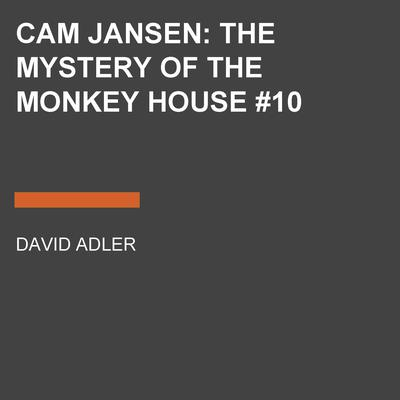 Cam Jansen: the Mystery of the Monkey House #10: The Mystery of the Monkey House Audiobook, by David A. Adler