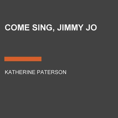 Come Sing, Jimmy Jo Audiobook, by Katherine Paterson