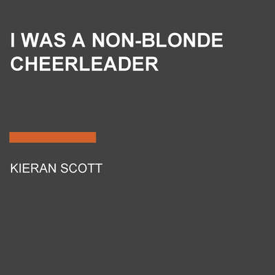 I Was a Non-Blonde Cheerleader Audiobook, by Kieran Scott