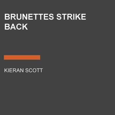 Brunettes Strike Back Audiobook, by Kieran Scott