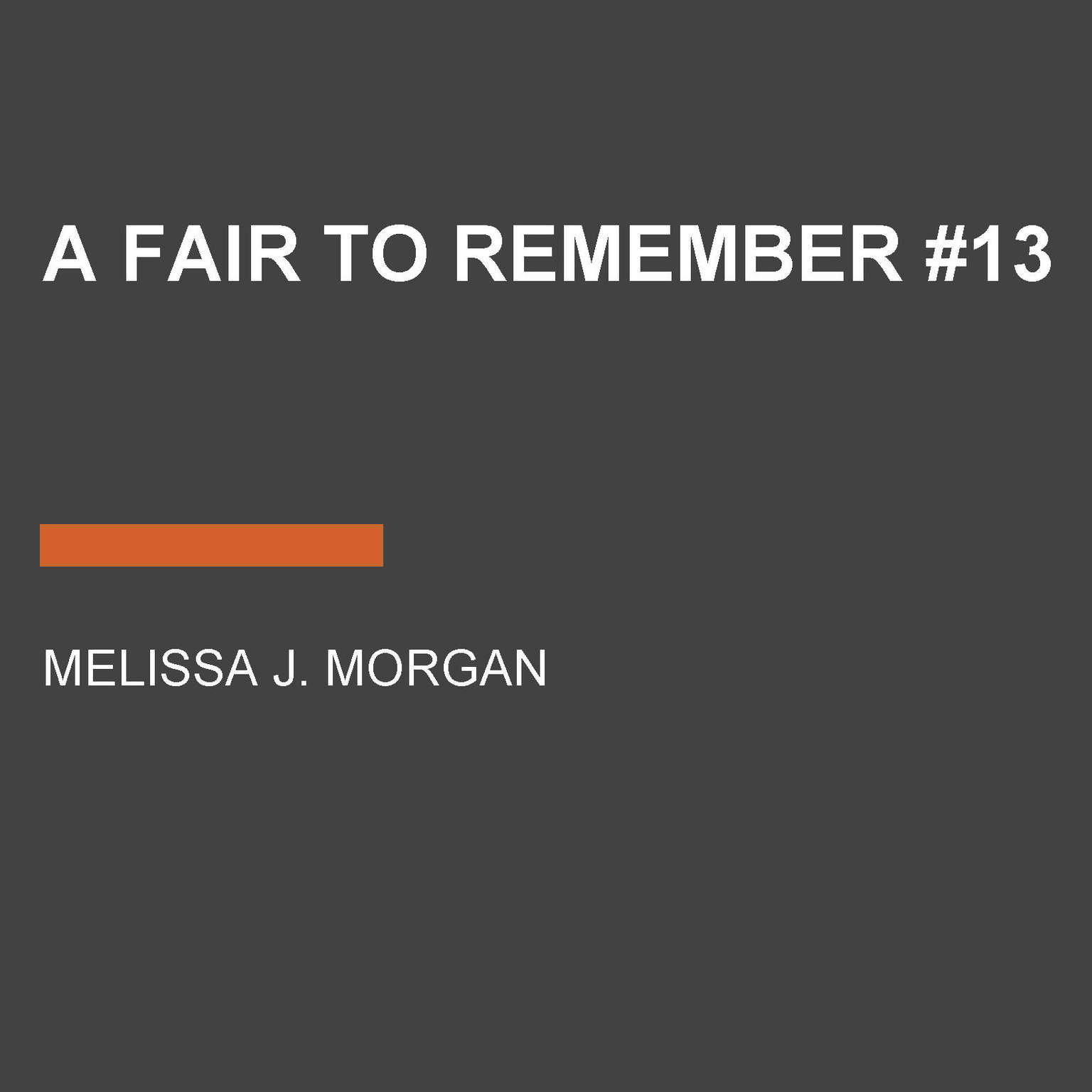 A Fair to Remember #13 Audiobook, by Melissa J. Morgan