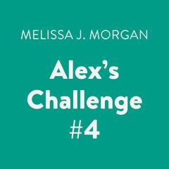 Alexs Challenge #4 Audiobook, by Melissa J. Morgan