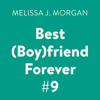 Best (Boy)friend Forever #9 Audiobook, by Melissa J. Morgan