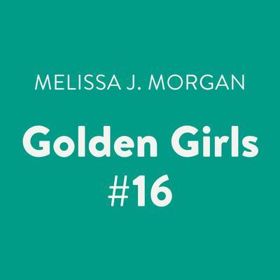 Golden Girls #16 Audiobook, by Melissa J. Morgan