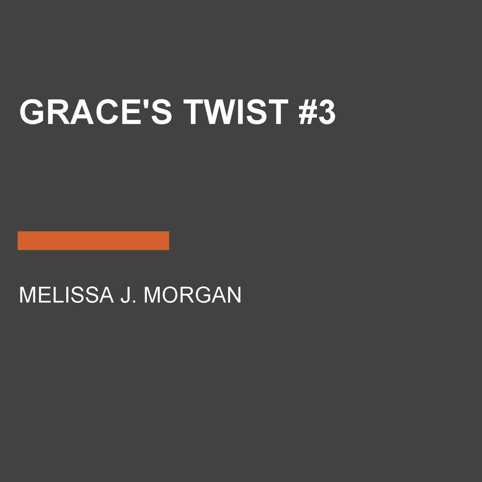 Graces Twist #3 Audiobook, by Melissa J. Morgan