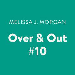 Over & Out #10 Audiobook, by Melissa J. Morgan