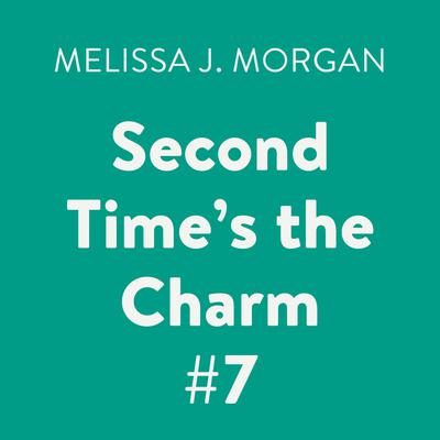 Second Times the Charm #7 Audiobook, by Melissa J. Morgan